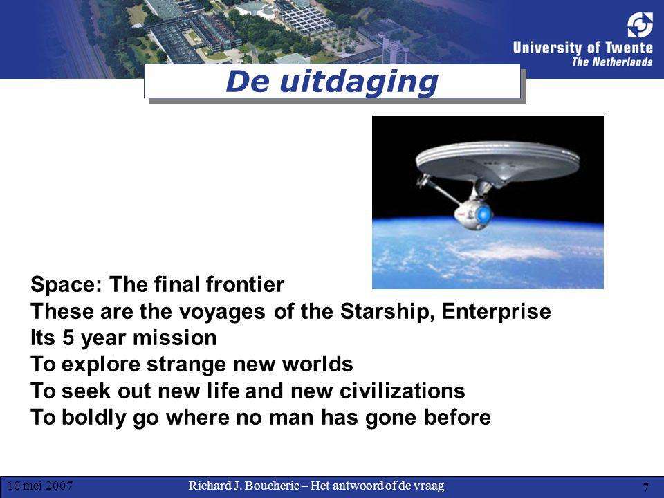 Richard J. Boucherie – Het antwoord of de vraag10 mei 2007 8 De uitdaging Beam me up Scotty