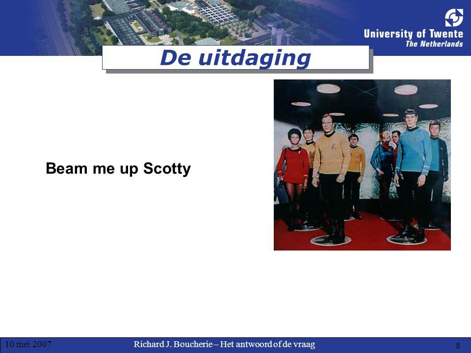 Richard J. Boucherie – Het antwoord of de vraag10 mei 2007 9 De uitdaging