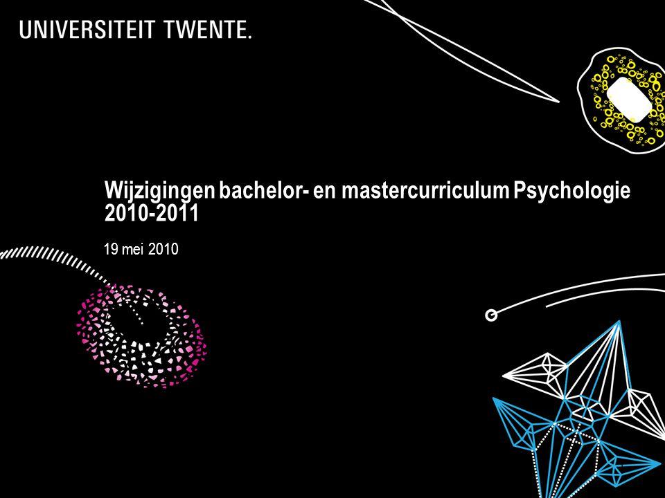28-7-2014Presentatietitel: aanpassen via Beeld, Koptekst en voettekst 1 Wijzigingen bachelor- en mastercurriculum Psychologie 2010-2011 19 mei 2010
