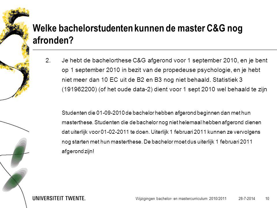28-7-2014 10 Welke bachelorstudenten kunnen de master C&G nog afronden? 2.Je hebt de bachelorthese C&G afgerond voor 1 september 2010, en je bent op 1