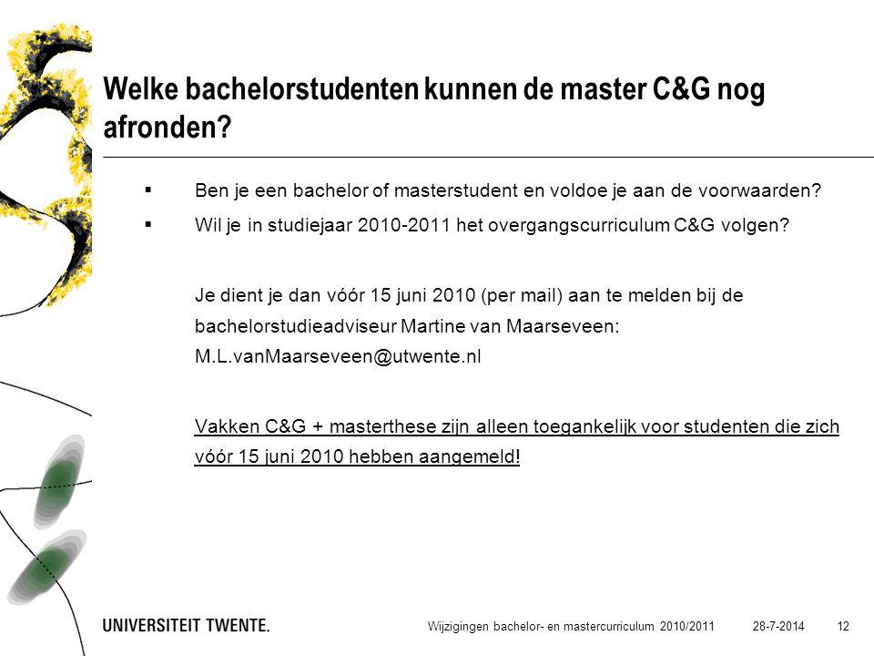 28-7-2014 12 Welke bachelorstudenten kunnen de master C&G nog afronden?  Ben je een bachelor of masterstudent en voldoe je aan de voorwaarden?  Wil