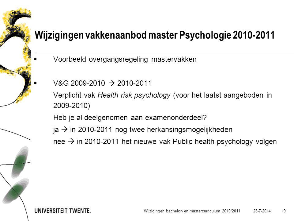 28-7-2014 19 Wijzigingen vakkenaanbod master Psychologie 2010-2011  Voorbeeld overgangsregeling mastervakken  V&G 2009-2010  2010-2011 Verplicht va
