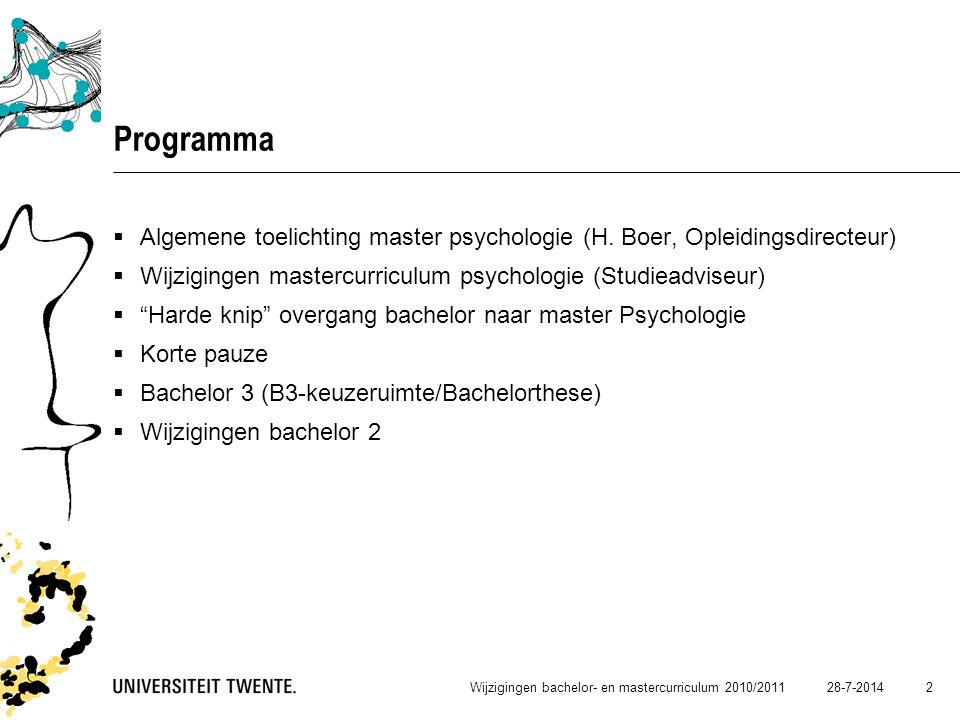 28-7-2014Wijzigingen bachelor- en mastercurriculum 2010/2011 3 Toelichting wijzigingen mastercurriculum Psychologie  Verdere ontwikkeling Psychologie in Twente  Leerstoelplan Psychologie  Vijf masterspecialisaties vanaf 2011-2012  Cognitie en media  Conflict, risico en veiligheid  Geestelijke gezondheidsbevordering  Gezondheidspsychologie  Instructie, leren en ontwikkeling