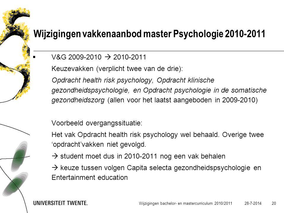 28-7-2014 20 Wijzigingen vakkenaanbod master Psychologie 2010-2011  V&G 2009-2010  2010-2011 Keuzevakken (verplicht twee van de drie): Opdracht heal
