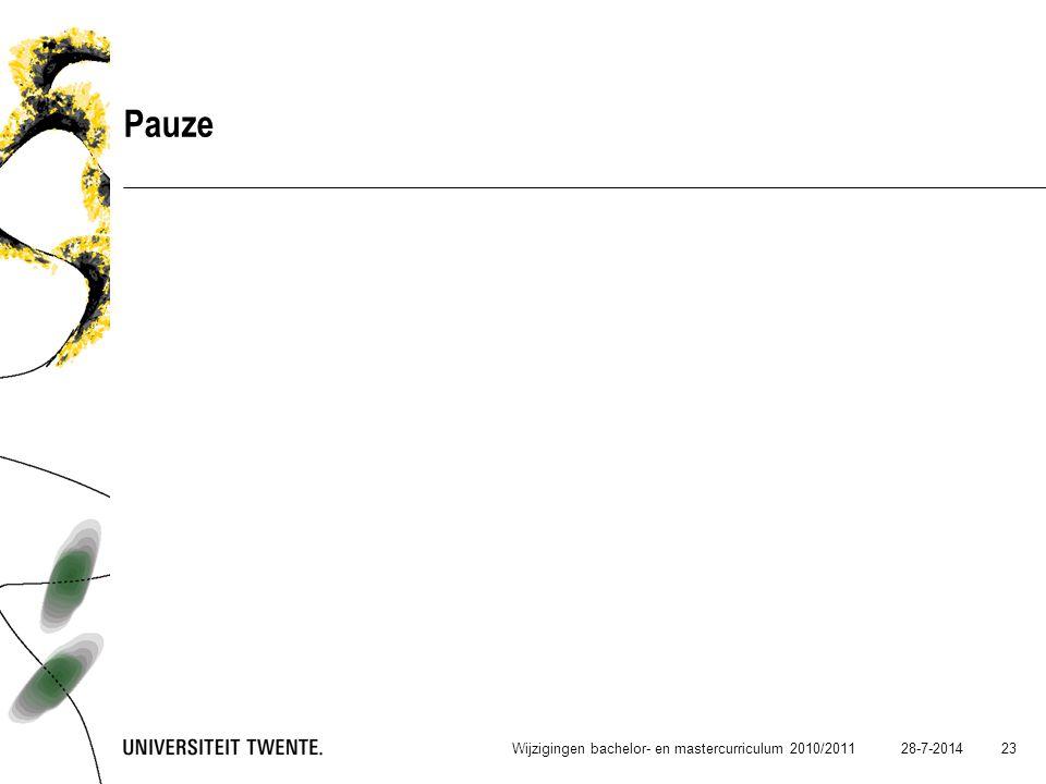 28-7-2014 23 Pauze Wijzigingen bachelor- en mastercurriculum 2010/2011
