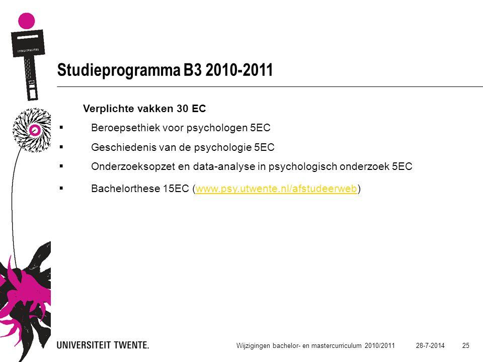 28-7-2014 25 Wijzigingen bachelor- en mastercurriculum 2010/2011 Studieprogramma B3 2010-2011 Verplichte vakken 30 EC  Beroepsethiek voor psychologen