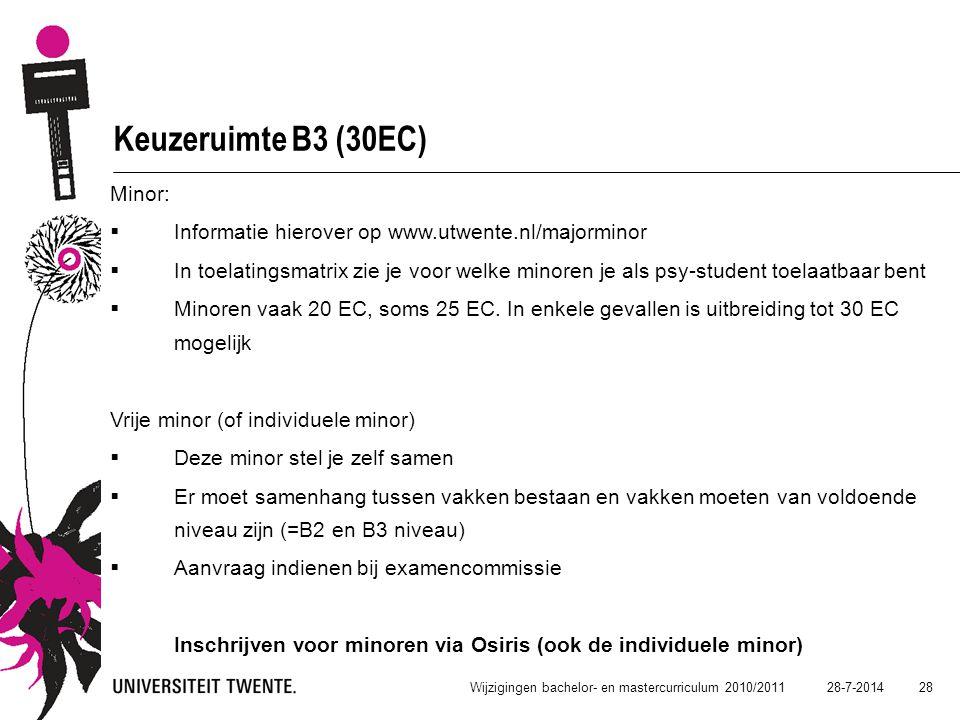 28-7-2014 28 Wijzigingen bachelor- en mastercurriculum 2010/2011 Keuzeruimte B3 (30EC) Minor:  Informatie hierover op www.utwente.nl/majorminor  In