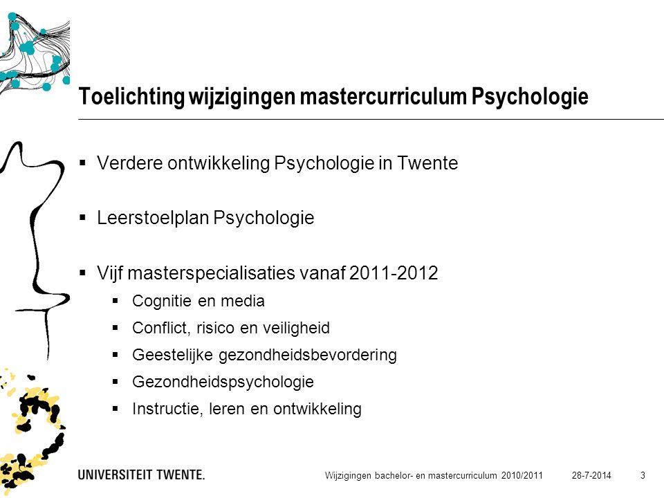 28-7-2014Wijzigingen bachelor- en mastercurriculum 2010/2011 4 Toelichting wijzigingen mastercurriculum Psychologie  Dit betekent een overgangssituatie voor: Masterspecialisatie Arbeid en Organisatie (A&O) Masterspecialisatie Consument en Gedrag (C&G) Deze masterspecialisaties worden (in aangepaste vorm) voor het laatst aangeboden in studiejaar 2010-2011