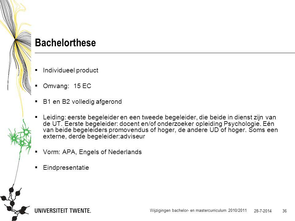28-7-2014 36 Bachelorthese  Individueel product  Omvang: 15 EC  B1 en B2 volledig afgerond  Leiding: eerste begeleider en een tweede begeleider, d