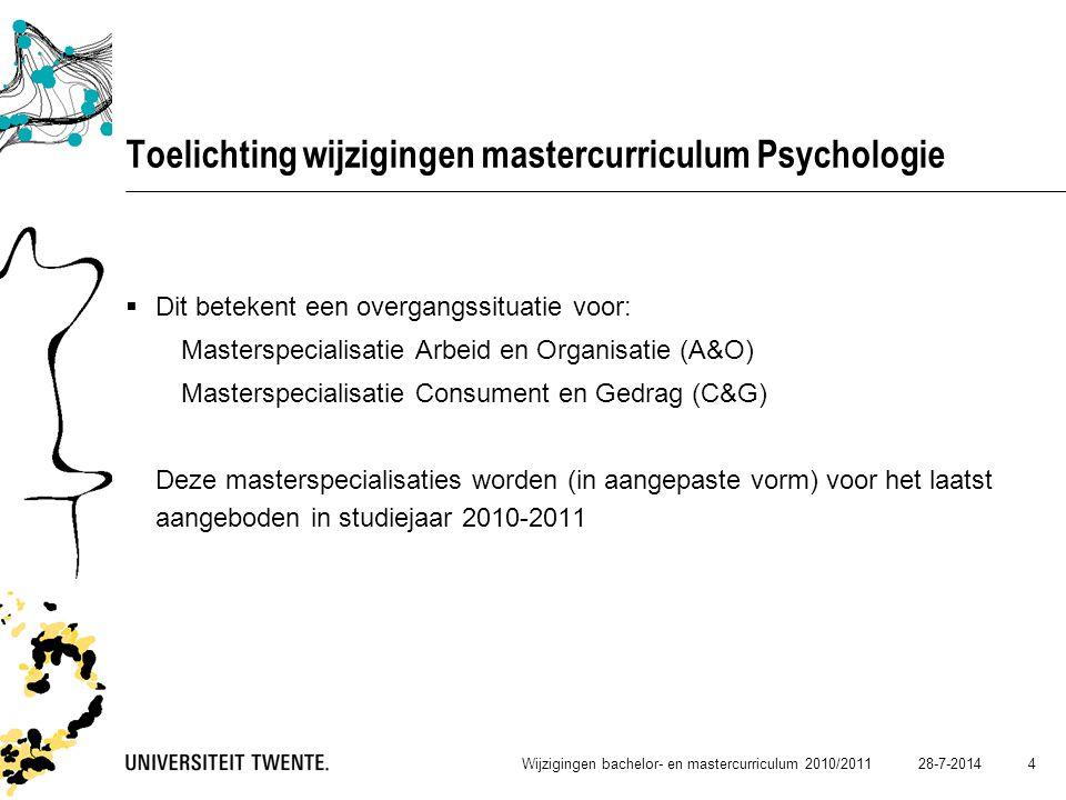 28-7-2014Wijzigingen bachelor- en mastercurriculum 2010/2011 4 Toelichting wijzigingen mastercurriculum Psychologie  Dit betekent een overgangssituat