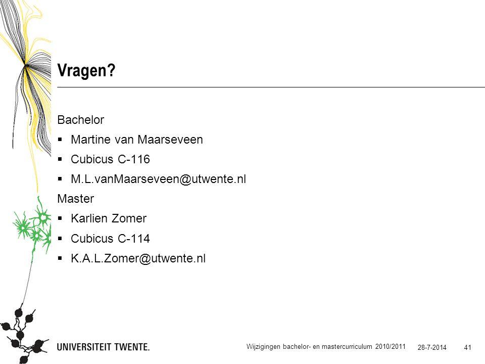 28-7-2014 41 Vragen? Bachelor  Martine van Maarseveen  Cubicus C-116  M.L.vanMaarseveen@utwente.nl Master  Karlien Zomer  Cubicus C-114  K.A.L.Z