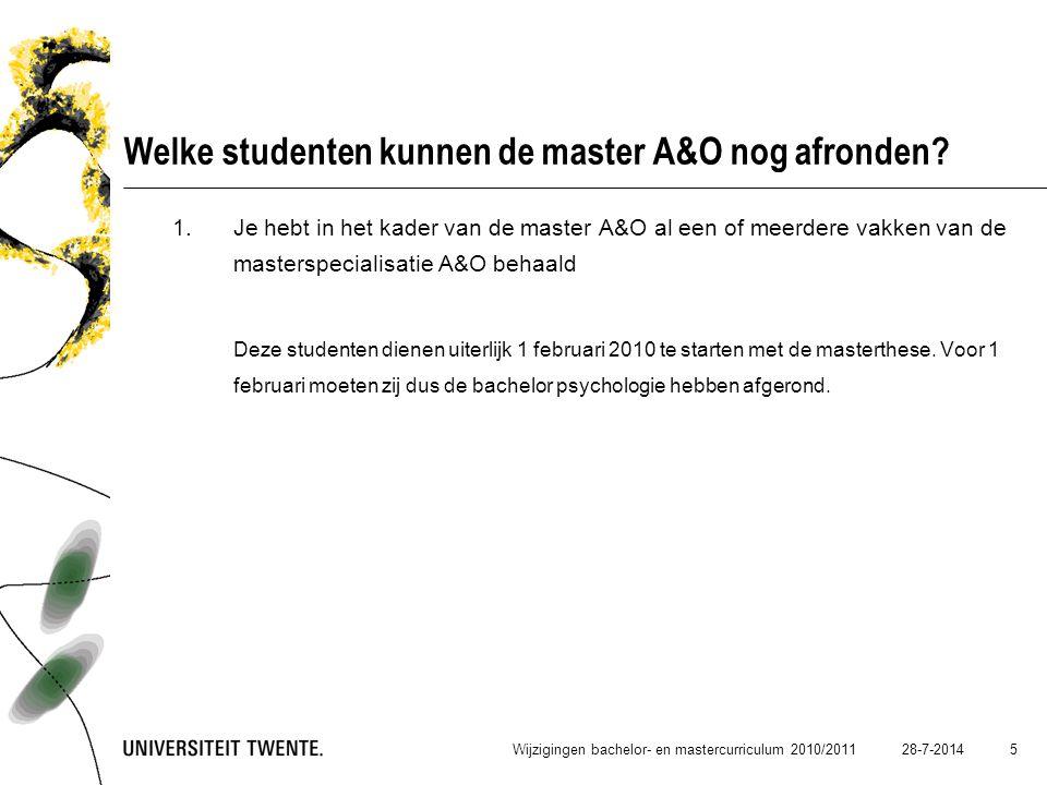 28-7-2014 5 Welke studenten kunnen de master A&O nog afronden? 1.Je hebt in het kader van de master A&O al een of meerdere vakken van de masterspecial