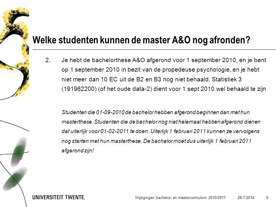 28-7-2014 6 Welke studenten kunnen de master A&O nog afronden? 2.Je hebt de bachelorthese A&O afgerond voor 1 september 2010, en je bent op 1 septembe