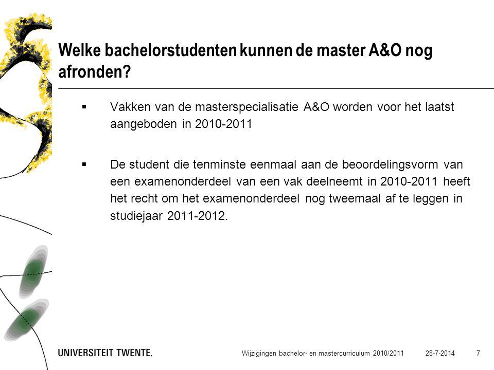 28-7-2014 7 Welke bachelorstudenten kunnen de master A&O nog afronden?  Vakken van de masterspecialisatie A&O worden voor het laatst aangeboden in 20