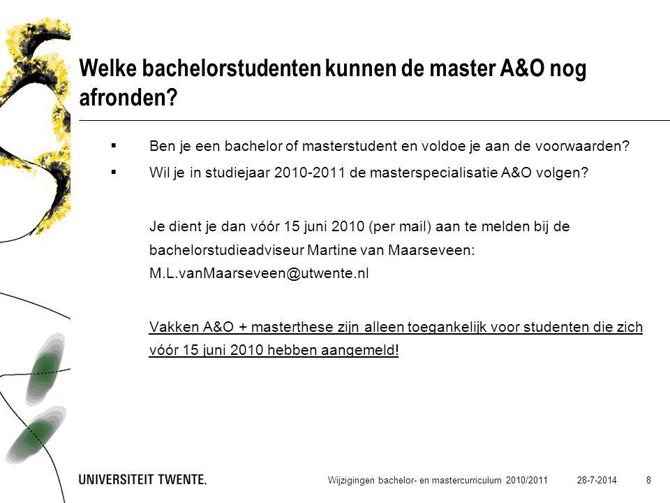 28-7-2014 8 Welke bachelorstudenten kunnen de master A&O nog afronden?  Ben je een bachelor of masterstudent en voldoe je aan de voorwaarden?  Wil j