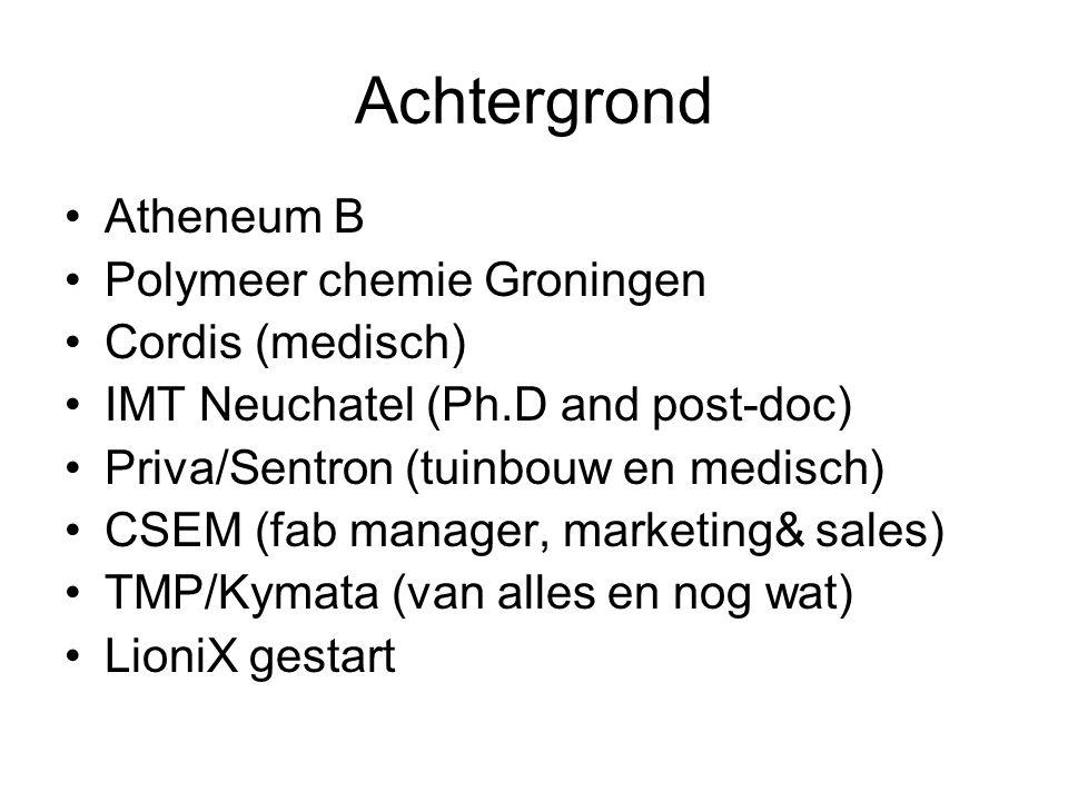 Achtergrond Atheneum B Polymeer chemie Groningen Cordis (medisch) IMT Neuchatel (Ph.D and post-doc) Priva/Sentron (tuinbouw en medisch) CSEM (fab mana
