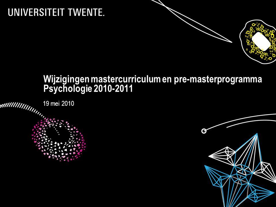 28-7-2014Presentatietitel: aanpassen via Beeld, Koptekst en voettekst 1 Wijzigingen mastercurriculum en pre-masterprogramma Psychologie 2010-2011 19 mei 2010