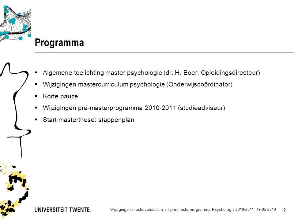 Wijzigingen mastercurriculum en pre-masterprogramma Psychologie 2010/2011 19-05-2010 2 Programma  Algemene toelichting master psychologie (dr.