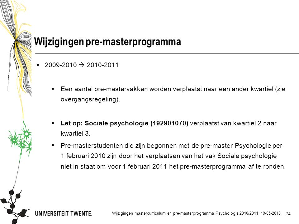 24 Wijzigingen pre-masterprogramma  2009-2010  2010-2011  Een aantal pre-mastervakken worden verplaatst naar een ander kwartiel (zie overgangsregeling).