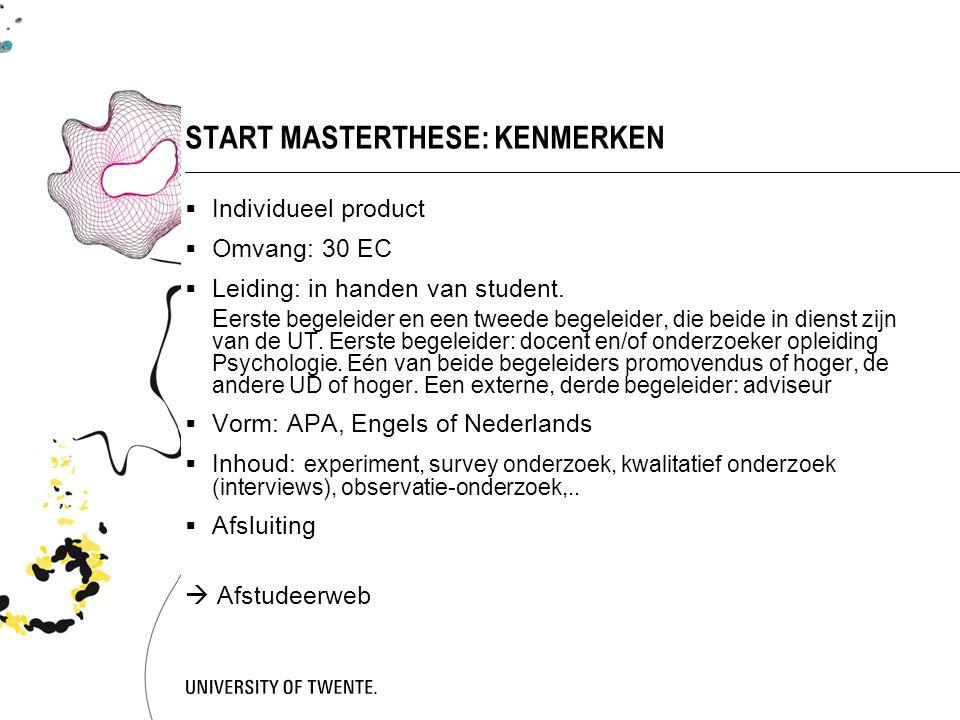 START MASTERTHESE: KENMERKEN  Individueel product  Omvang: 30 EC  Leiding: in handen van student.