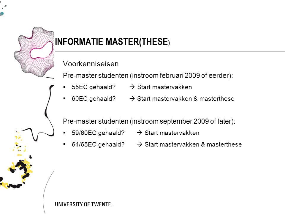 INFORMATIE MASTER(THESE ) Voorkenniseisen Pre-master studenten (instroom februari 2009 of eerder):  55EC gehaald.