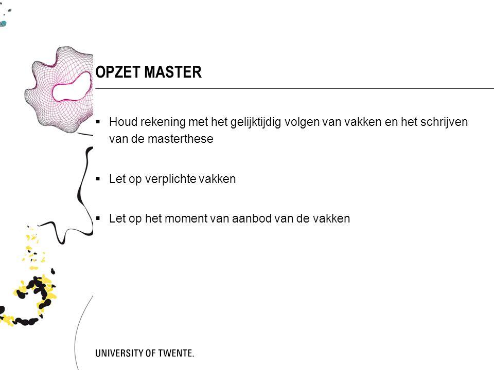  Houd rekening met het gelijktijdig volgen van vakken en het schrijven van de masterthese  Let op verplichte vakken  Let op het moment van aanbod van de vakken OPZET MASTER