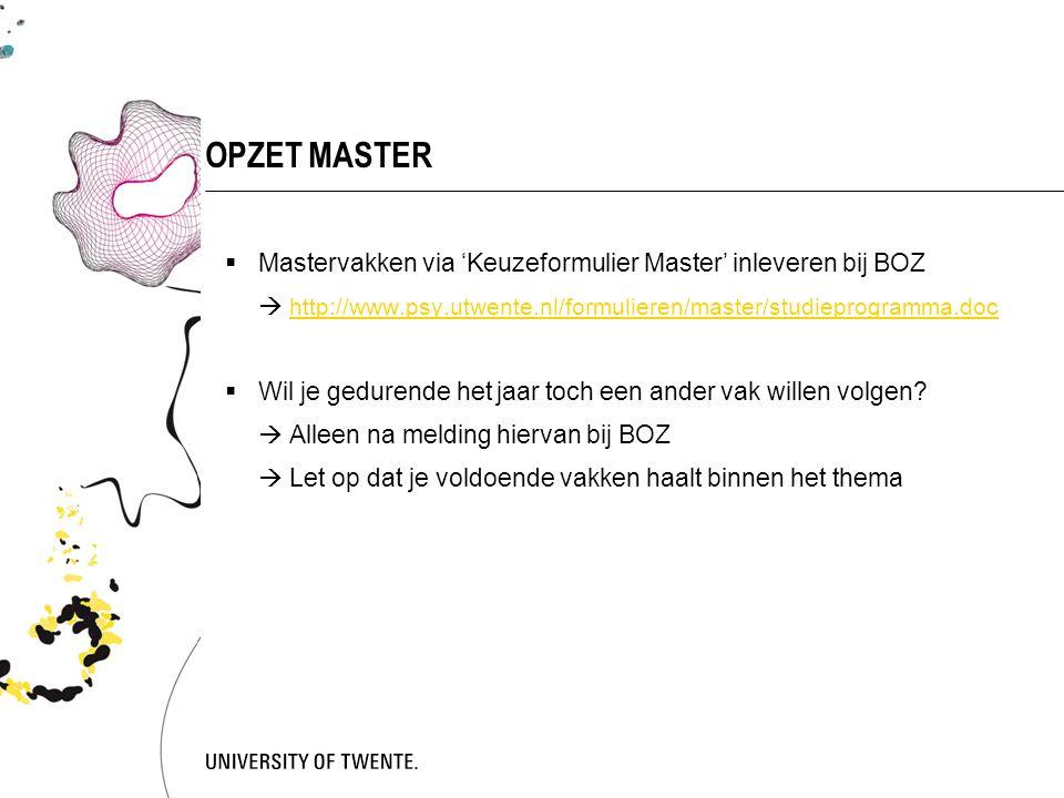  Mastervakken via 'Keuzeformulier Master' inleveren bij BOZ  http://www.psy.utwente.nl/formulieren/master/studieprogramma.doc http://www.psy.utwente.nl/formulieren/master/studieprogramma.doc  Wil je gedurende het jaar toch een ander vak willen volgen.
