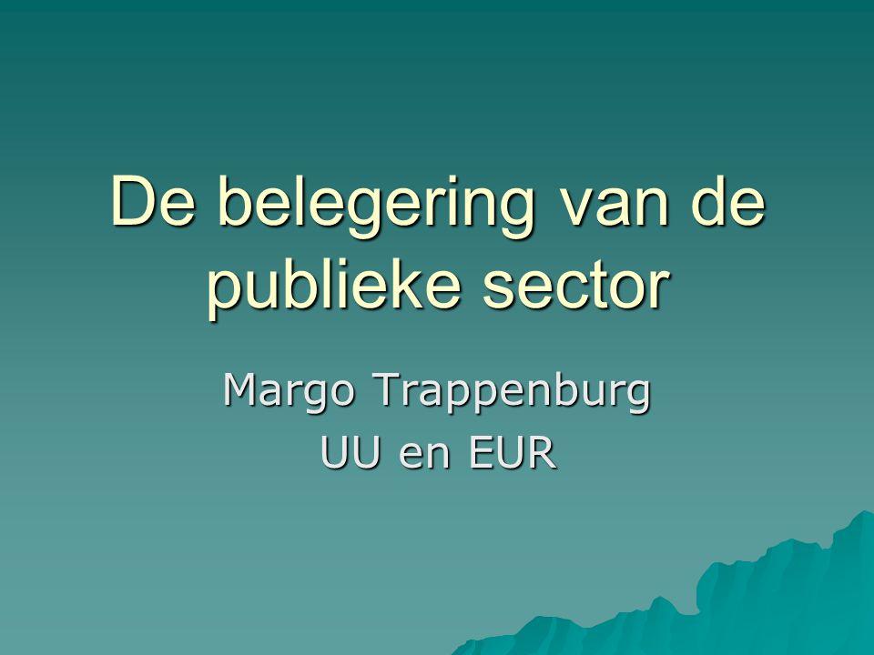 De belegering van de publieke sector Margo Trappenburg UU en EUR