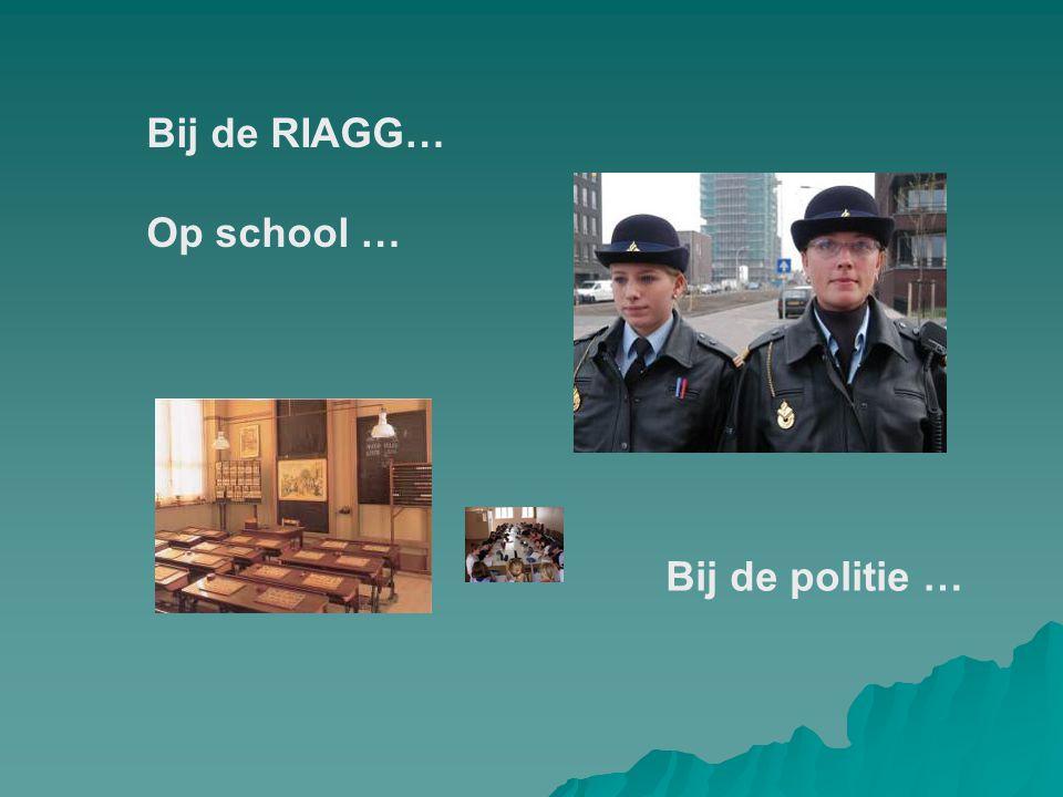 Bij de RIAGG… Op school … Bij de politie …