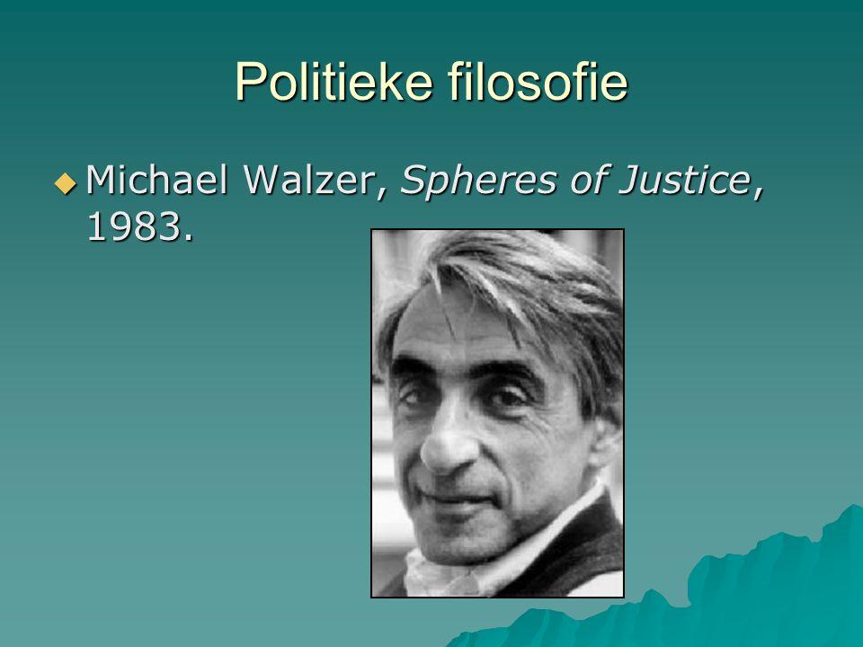 Politieke filosofie  Michael Walzer, Spheres of Justice, 1983.