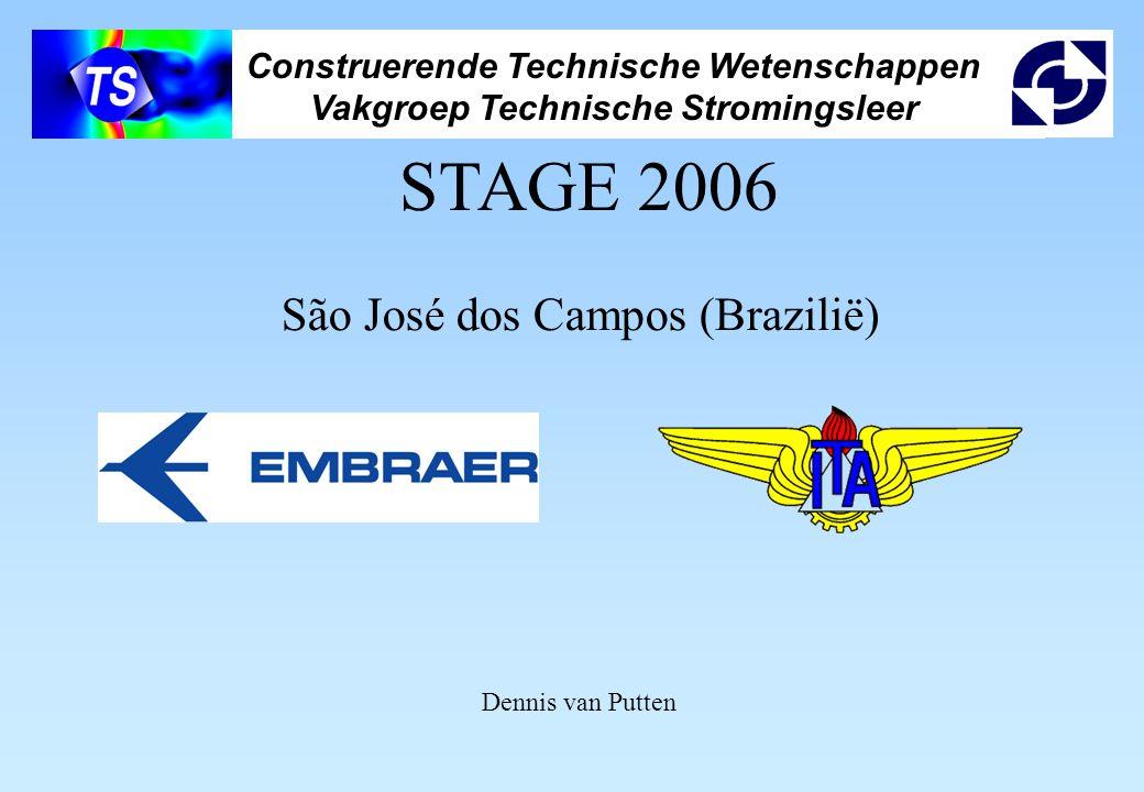 Construerende Technische Wetenschappen Vakgroep Technische Stromingsleer STAGE 2006 São José dos Campos (Brazilië) Dennis van Putten
