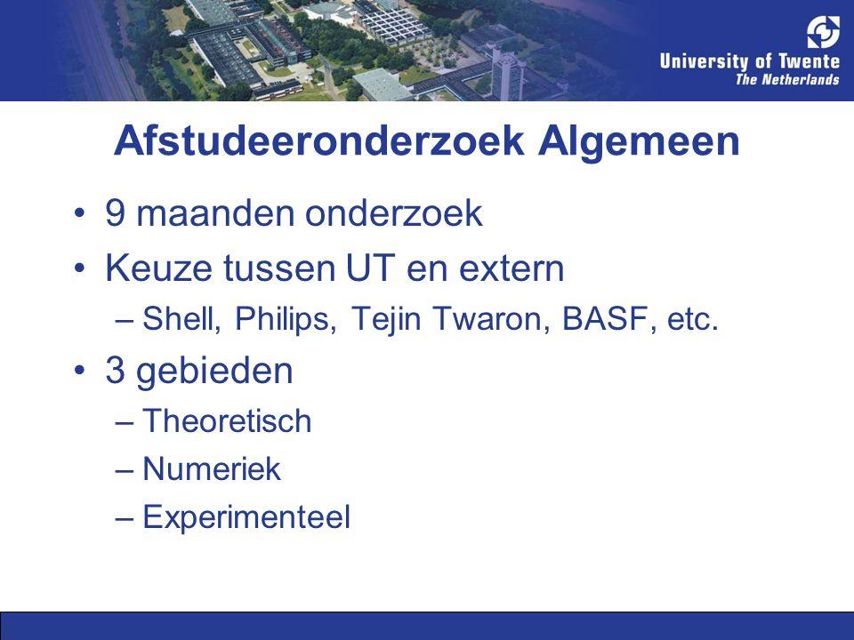 Afstudeeronderzoek Algemeen 9 maanden onderzoek Keuze tussen UT en extern –Shell, Philips, Tejin Twaron, BASF, etc.