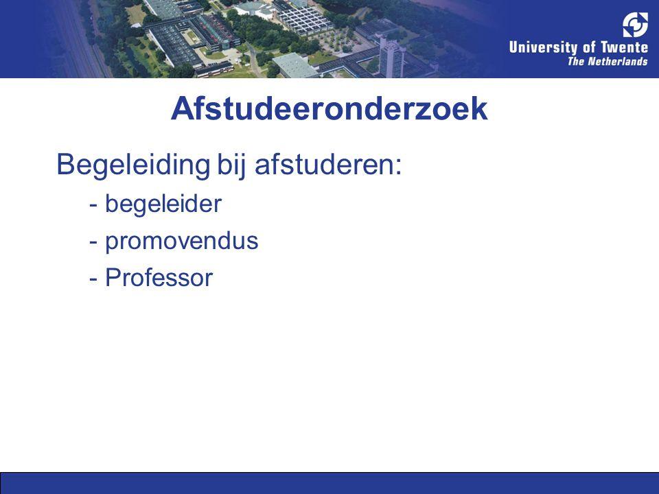 Afstudeeronderzoek Begeleiding bij afstuderen: - begeleider - promovendus - Professor