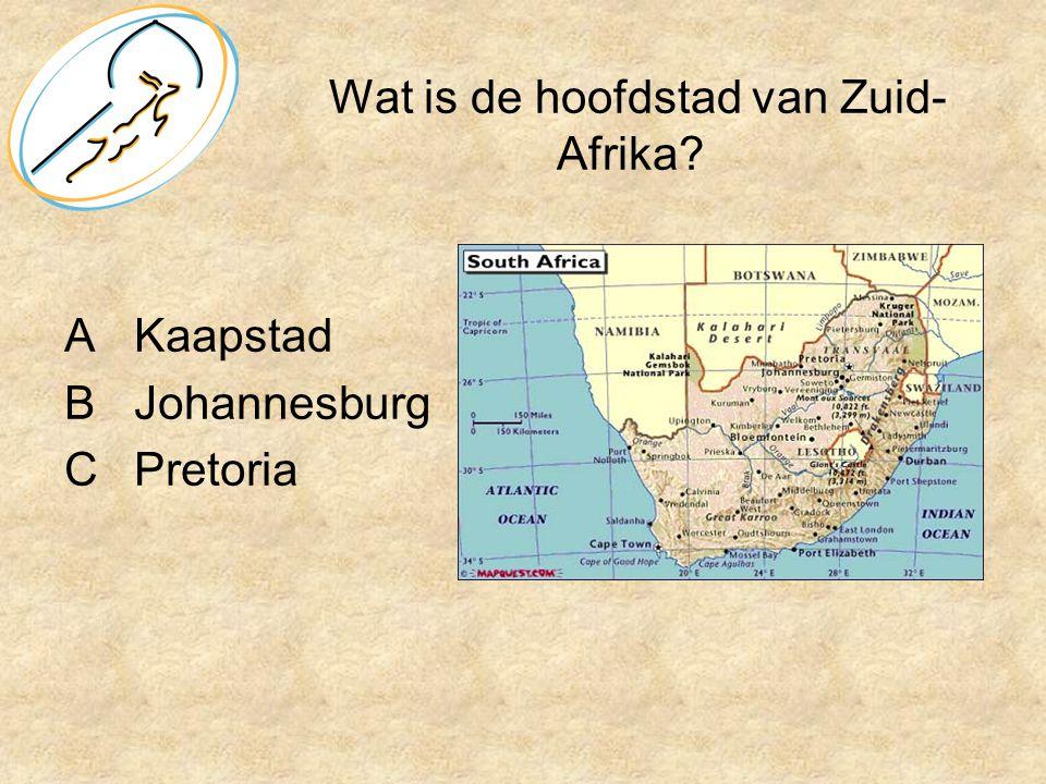 Wat is de hoofdstad van Zuid- Afrika? AKaapstad BJohannesburg CPretoria