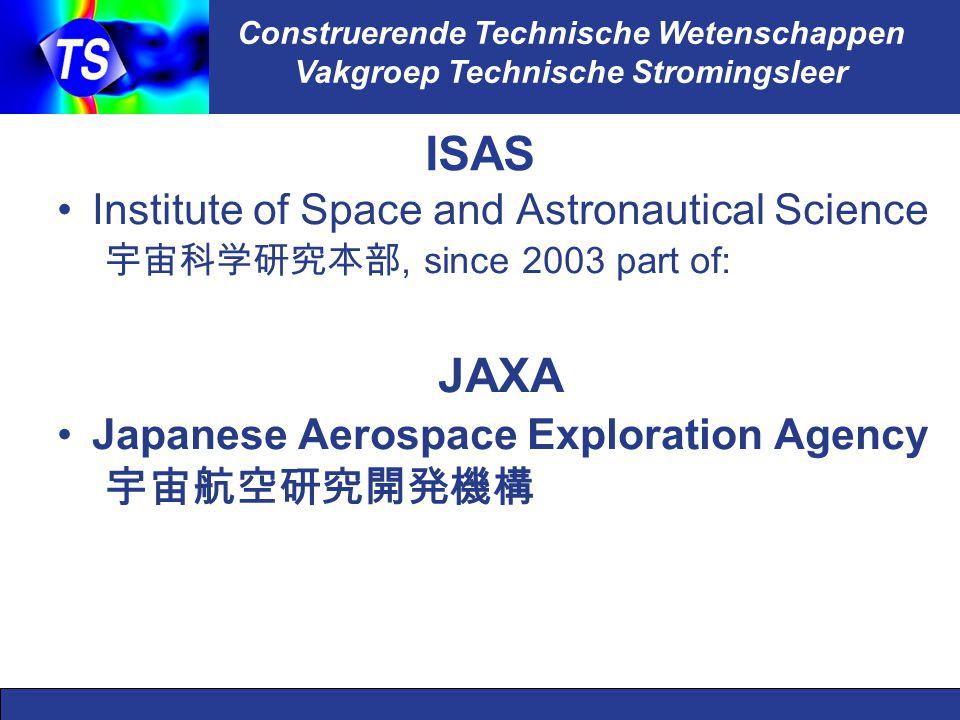 Construerende Technische Wetenschappen Vakgroep Technische Stromingsleer ISAS Institute of Space and Astronautical Science 宇宙科学研究本部, since 2003 part o