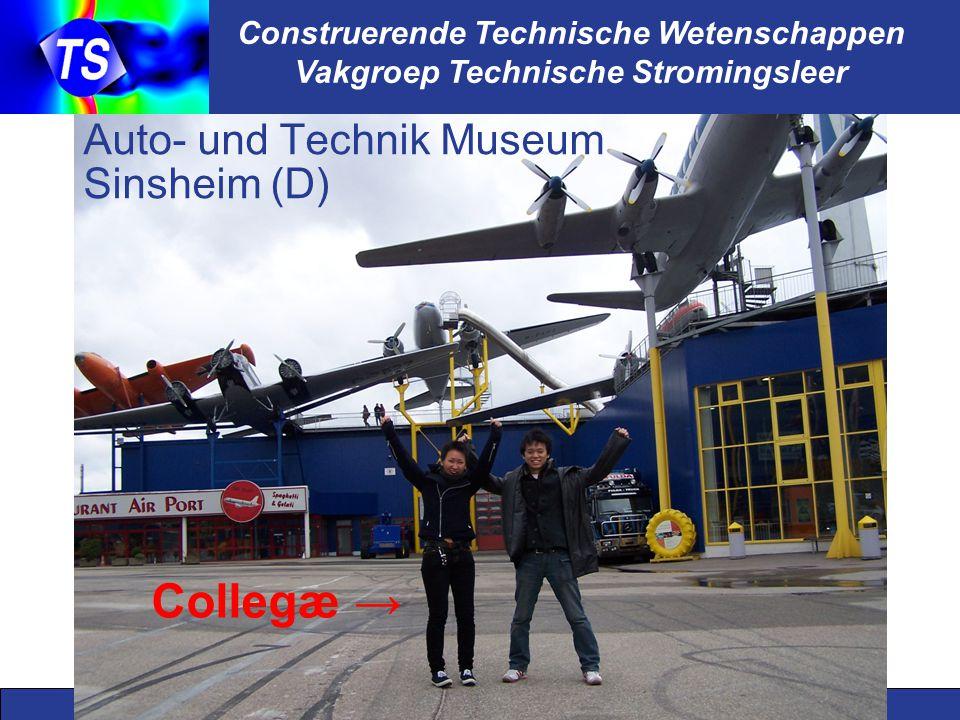 Construerende Technische Wetenschappen Vakgroep Technische Stromingsleer Auto- und Technik Museum Sinsheim (D) Collegæ →
