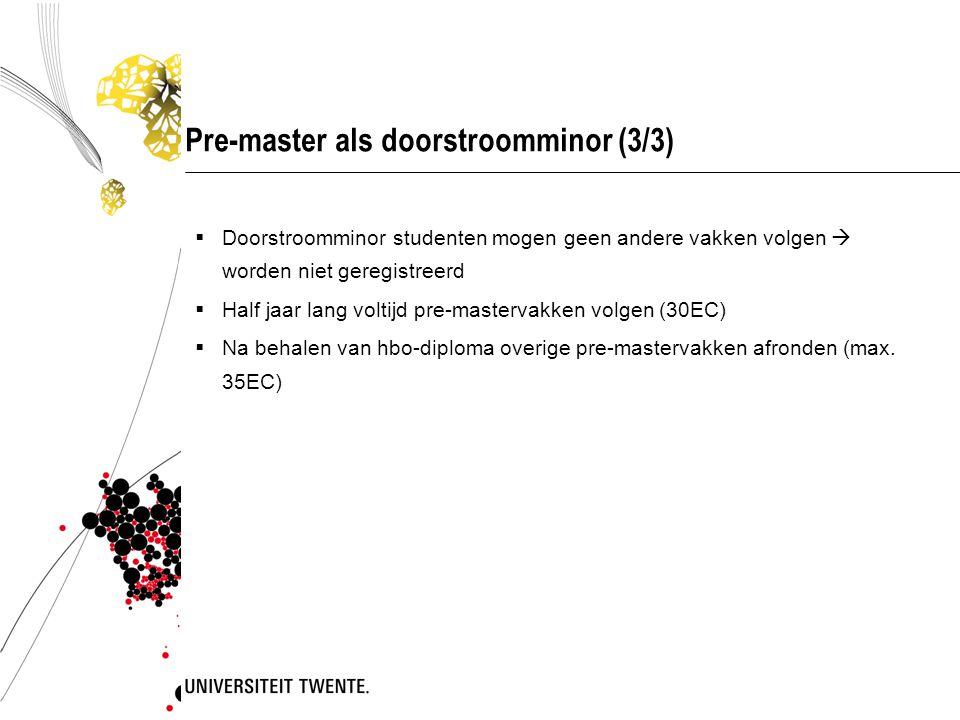 Pre-master als doorstroomminor (3/3)  Doorstroomminor studenten mogen geen andere vakken volgen  worden niet geregistreerd  Half jaar lang voltijd