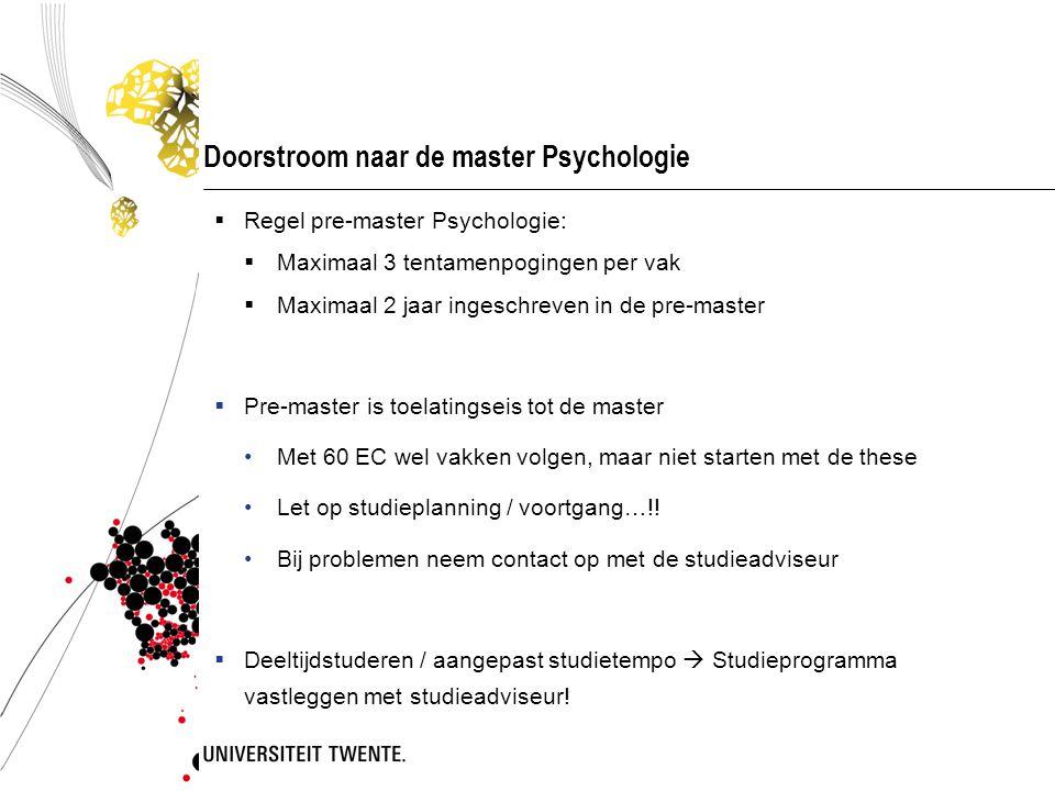 Doorstroom naar de master Psychologie  Regel pre-master Psychologie:  Maximaal 3 tentamenpogingen per vak  Maximaal 2 jaar ingeschreven in de pre-m