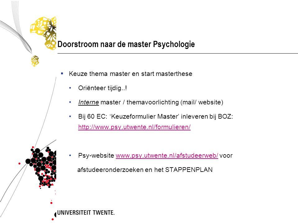 Doorstroom naar de master Psychologie  Keuze thema master en start masterthese Oriënteer tijdig..! Interne master / themavoorlichting (mail/ website)