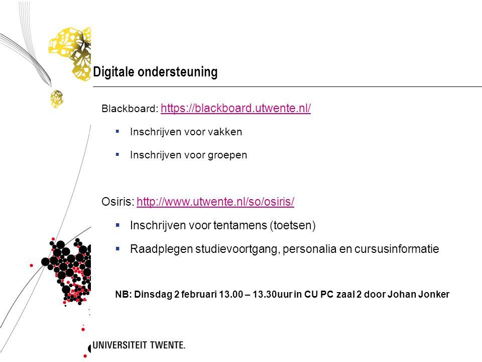 Digitale ondersteuning Blackboard: https://blackboard.utwente.nl/ https://blackboard.utwente.nl/  Inschrijven voor vakken  Inschrijven voor groepen