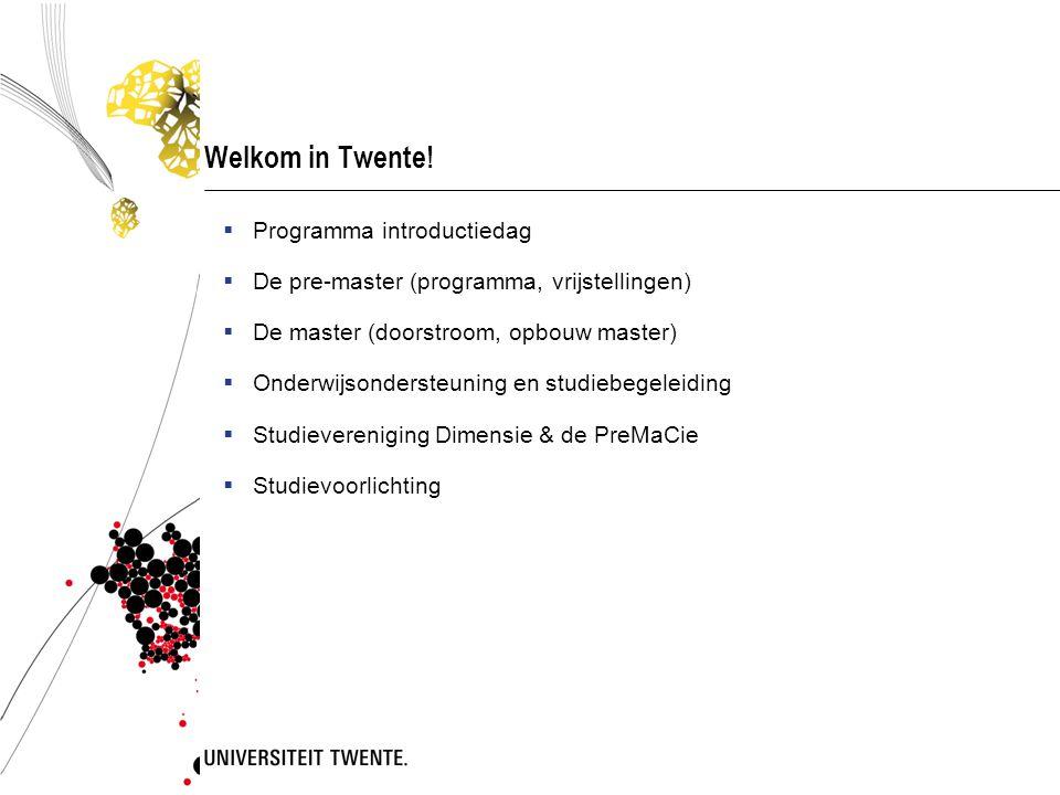 Welkom in Twente!  Programma introductiedag  De pre-master (programma, vrijstellingen)  De master (doorstroom, opbouw master)  Onderwijsondersteun