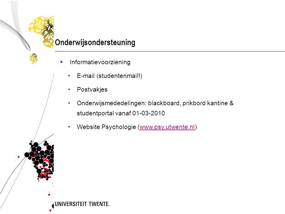 Onderwijsondersteuning  Informatievoorziening E-mail (studentenmail!) Postvakjes Onderwijsmededelingen: blackboard, prikbord kantine & studentportal