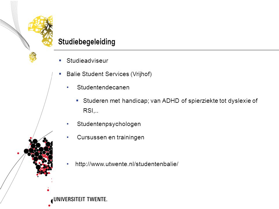 Studiebegeleiding  Studieadviseur  Balie Student Services (Vrijhof) Studentendecanen  Studeren met handicap; van ADHD of spierziekte tot dyslexie o