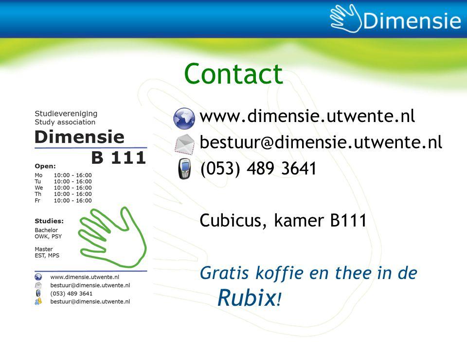 Contact www.dimensie.utwente.nl bestuur@dimensie.utwente.nl (053) 489 3641 Cubicus, kamer B111 Gratis koffie en thee in de Rubix !