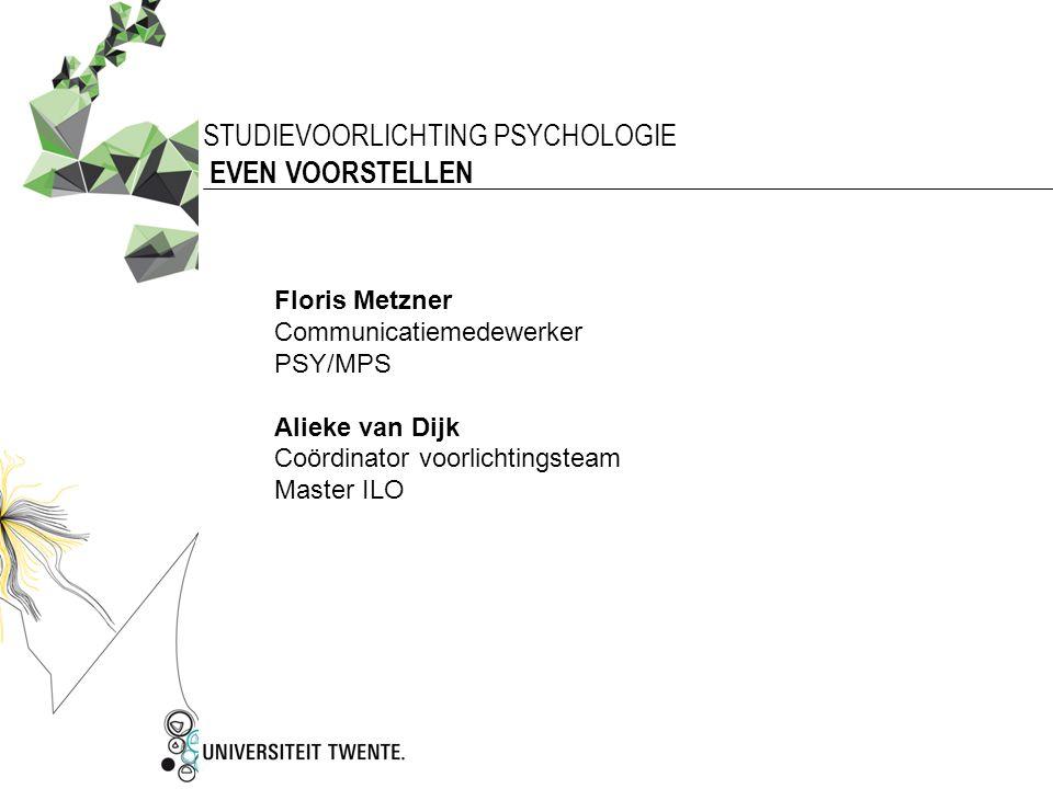STUDIEVOORLICHTING PSYCHOLOGIE EVEN VOORSTELLEN Floris Metzner Communicatiemedewerker PSY/MPS Alieke van Dijk Coördinator voorlichtingsteam Master ILO