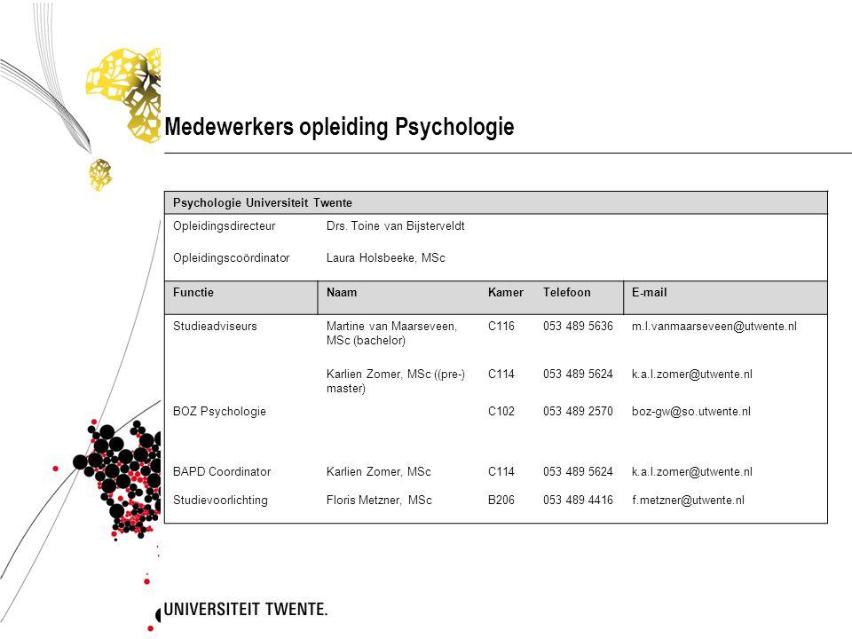 Medewerkers opleiding Psychologie Psychologie Universiteit Twente OpleidingsdirecteurDrs. Toine van Bijsterveldt OpleidingscoördinatorLaura Holsbeeke,