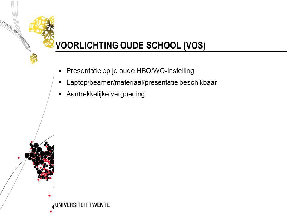 VOORLICHTING OUDE SCHOOL (VOS)  Presentatie op je oude HBO/WO-instelling  Laptop/beamer/materiaal/presentatie beschikbaar  Aantrekkelijke vergoedin