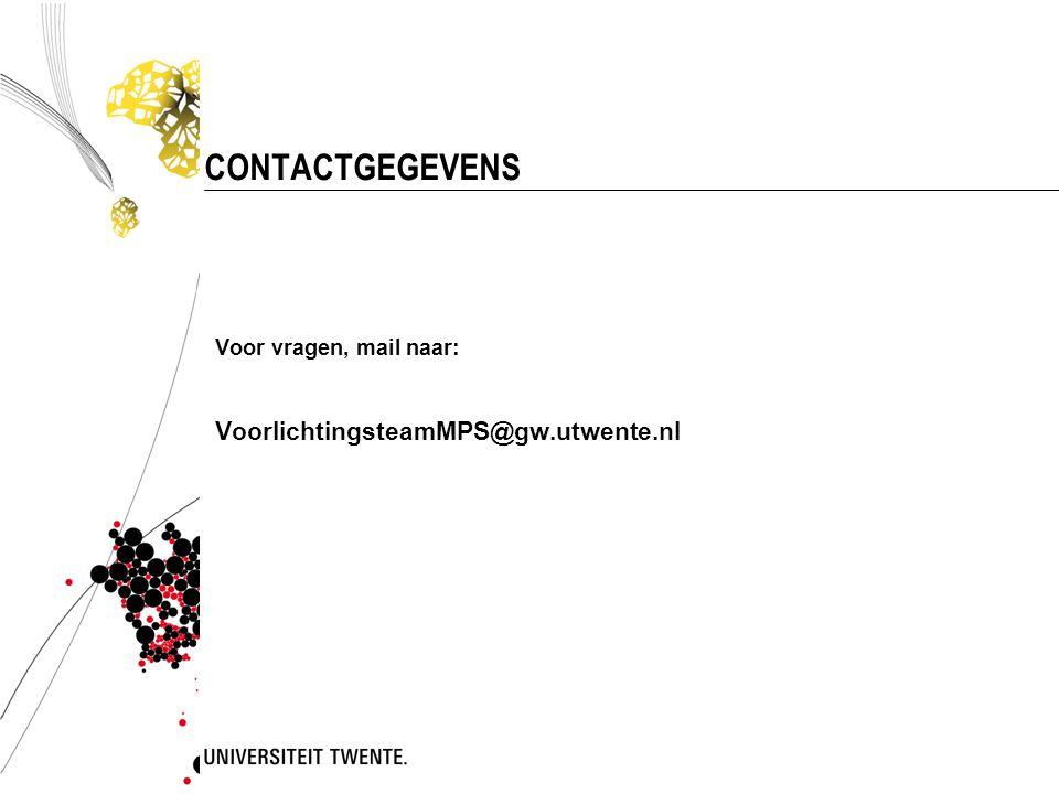 CONTACTGEGEVENS Voor vragen, mail naar: VoorlichtingsteamMPS@gw.utwente.nl