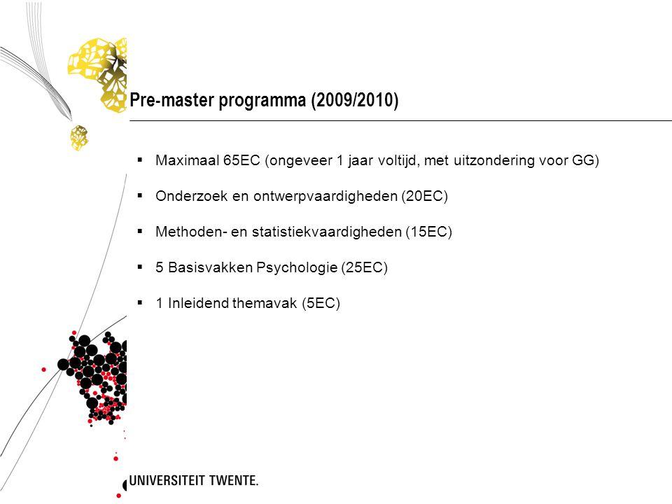 Pre-master programma (2009/2010)  Maximaal 65EC (ongeveer 1 jaar voltijd, met uitzondering voor GG)  Onderzoek en ontwerpvaardigheden (20EC)  Metho