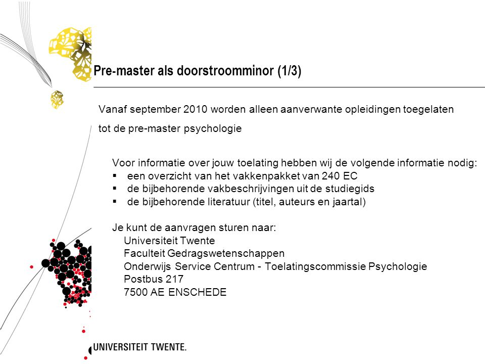 Pre-master als doorstroomminor (1/3) Vanaf september 2010 worden alleen aanverwante opleidingen toegelaten tot de pre-master psychologie Voor informat